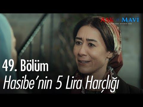 Hasibe'nin 5 lira harçlığı - Aşk ve Mavi 49. Bölüm