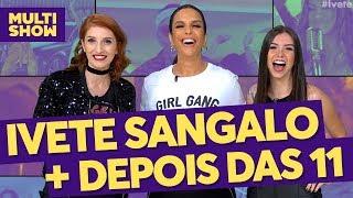 Ivete Sangalo + Depois Das 11   TVZ Ao Vivo   Música Multishow