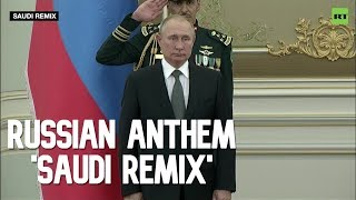 Putin is not amused by 'Saudi remix' of Russian anthem. Well, they tried...