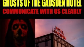 Ghosts of the Historic Gadsden Hotel speak CLEARLY to us!