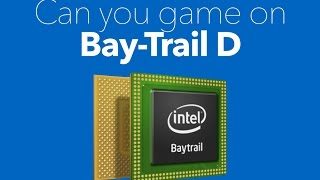 Can you game on Bay-Trail D?