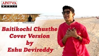Baitikochi Chusthe Cover Version by Eshu Devireddy | Agnyathavaasi Songs