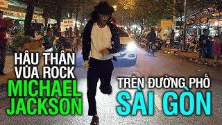 Hậu thân vua nhạc pop Michael Jackson trên đường phố Sài Gòn