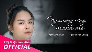 Cây Xương Rồng Mạnh Mẽ | Phạm Quỳnh Anh - Music Video