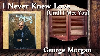 Watch George Morgan I Never Knew Love until I Met You video