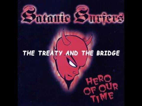 Satanic Surfers - The Treaty And The Bridge