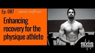 087: James Hoffman - Enhancing recovery for the physique athlete