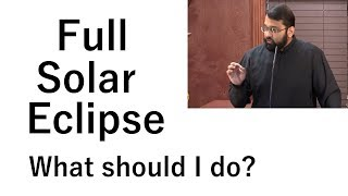 Solar Eclipse - What should be done? Dr. Sh. Yasir Qadhi