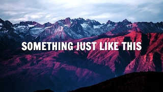 The Chainsmokers, Coldplay - Something Just Like This (Lyrics / Lyric Video)- New 2017