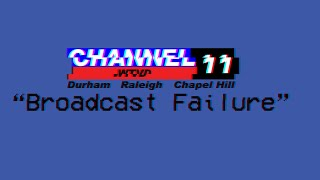 "Channel 11 - ""Broadcast Failure"""