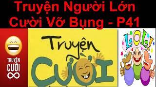 Truyện Người Lớn - Cười Vỡ  Bụng  p41 / Truyện Cười Việt Nam Mới Nhất 2017