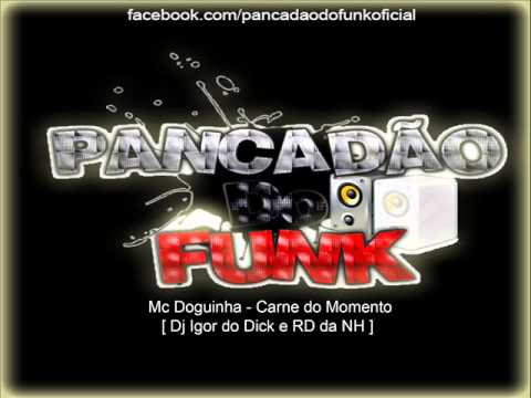 Mc Doguinha - Carne do Momento [ Dj igor Dick e Rd da Nh ]
