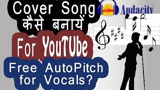 How to Record and Auto Pitch Vocals in Audacity A to Z Tutorial for Making Bollywood Song Cover