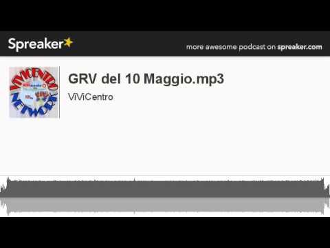 GRV del 10 Maggio.mp3 (creato con Spreaker)