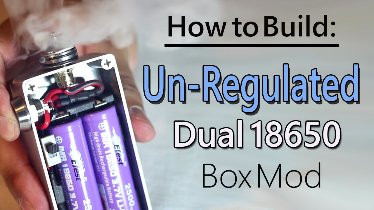 How To Build Unregulated Dual 18650 Box Mod