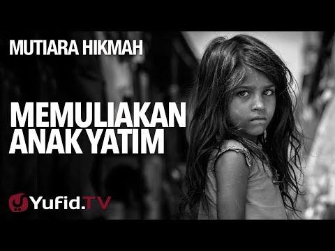 Memuliakan Anak Yatim - Ustadz Abdurrahman Thoyib, Lc.