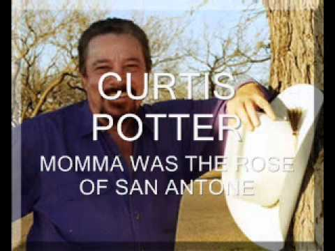 Curtis Potter - My Mama Was The Rose Of San Antone