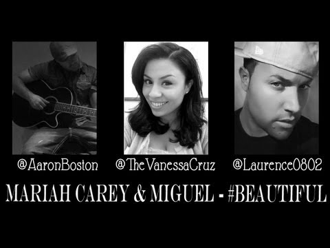 Mariah Carey ft. Miguel - #Beautiful | cover by @TheVanessaCruz @Laurence0802 @AaronBoston