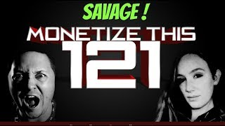 Monetize This ! #121 - SAVAGE SHOW -