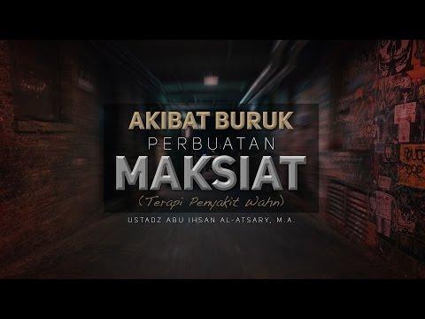 Ceramah Agama Islam: Akibat Buruk Perbuatan Maksiat (Ustadz Abu Ihsan Al-Atsary, M.A.)