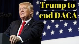 BREAKING NEWS: Trump Will End DACA on Tuesday