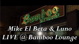 Mike El Beta & Luno - LIVE @ Bamboo Lounge 01/31/2014