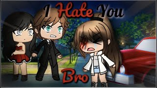 I Hate You, Brother | Gacha Life Mini Movie | GLMM | Part 2