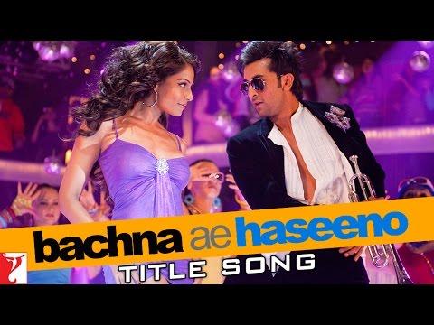 Bachna Ae Haseeno - Song - Bachna Ae Haseeno