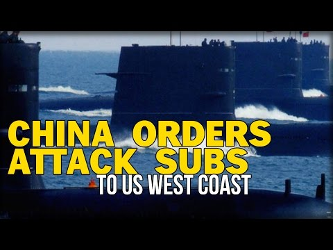 CHINA ORDERS ATTACK SUBS TO US WEST COAST