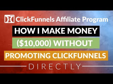 ClickFunnels Affiliate Program - How I Make Money ($10,000) Without Promoting Clickfunnels Directly