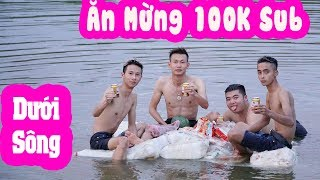 DT || Party Mừng 100K Subscribe Dưới Sông ( Celebration Party 100K Subscribe Under the River )