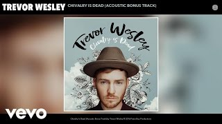 Trevor Wesley - Chivalry Is Dead (Acoustic Bonus Track) (Audio)