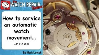 How to service an automatic watch ETA 2824 Watch repair tutorial