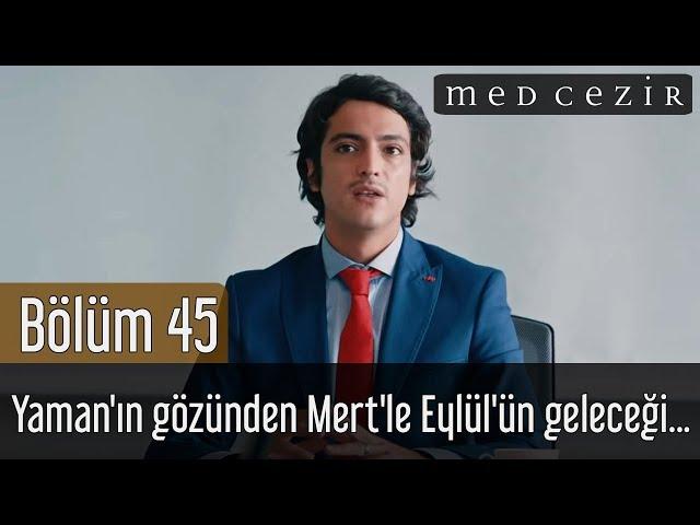 Medcezir 45.Bölüm | Yaman'ın gözünden Mert'le Eylül'ün geleceği...