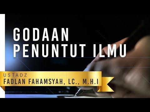 Kajian Islam: Godaan Penuntut Ilmu - Ustadz Fadlan Fahamsyah, Lc., M.H.I
