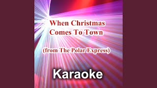 When Christmas Comes To Town From 34 The Polar Express 34 Karaoke Version