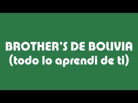 LOS BROTHERS DE BOLIVIA -TODO LO APRENDI DE TI