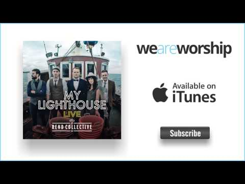 Rend Collective My Lighthouse Live