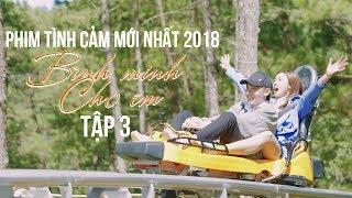 TẬP 3 | Bình minh cho em | Phim tình cảm mới nhất 2018 | Dreamcatcher Entertainment