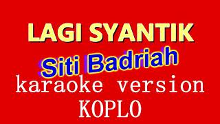 LAGI SYANTIK SITI BADRIAH KARAOKE ( tanpa vocal ) FULL JAP KOPLO