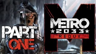 Metro 2033 Redux Gameplay Part 1 Walkthrough Let