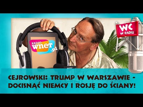 Cejrowski: Trump W Warszawie - Przyjechał Powstrzymać Niemcy I Rosję