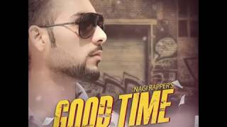 Good Time: Nagi Rapper | Latest Punjabi Songs 2017 | Desi Beats Records