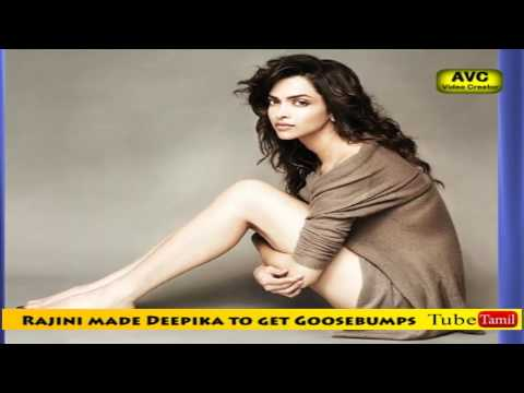 Rajini made Deepika to get Goosebumps