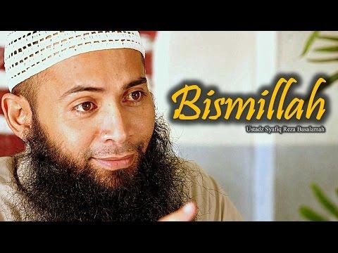 Bismillah - Ustadz DR Syafiq Reza Basalamah, MA