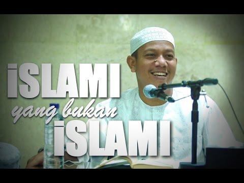 Ceramah Umum: Islami Yang Bukan Islami - Ustadz Maududi Abdullah, Lc