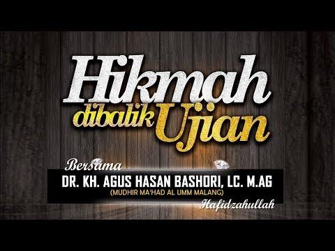 HIKMAH DIBALIK UJIAN | Dr. KH. Agus Hasan Bashori, Lc. M.Ag