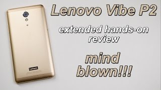 Lenovo Vibe P2 Extended Hands-on Review | mind blown!!!