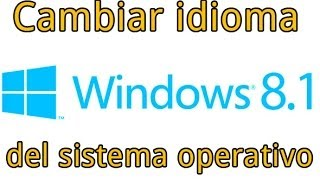 Cambiar idioma del sistema en Windows 8.1 y 8