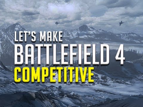 Let's Make Battlefield 4 Competitive!
